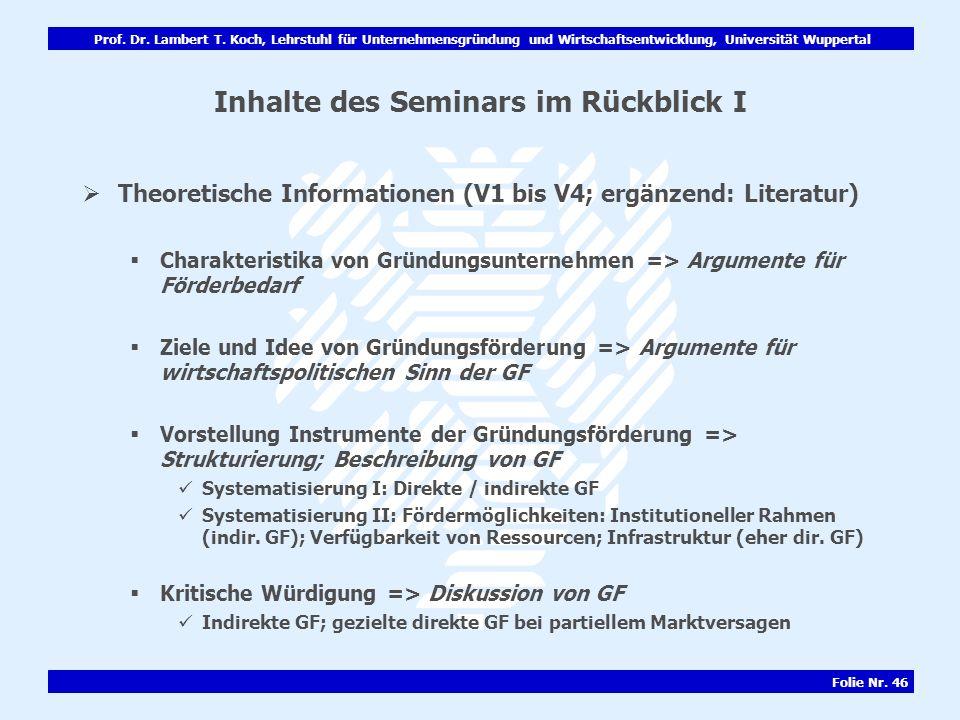 Prof. Dr. Lambert T. Koch, Lehrstuhl für Unternehmensgründung und Wirtschaftsentwicklung, Universität Wuppertal Folie Nr. 46 Inhalte des Seminars im R