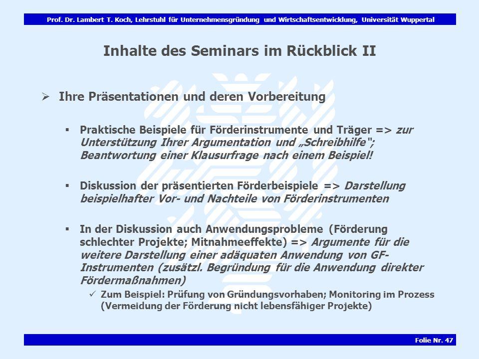 Prof. Dr. Lambert T. Koch, Lehrstuhl für Unternehmensgründung und Wirtschaftsentwicklung, Universität Wuppertal Folie Nr. 47 Inhalte des Seminars im R