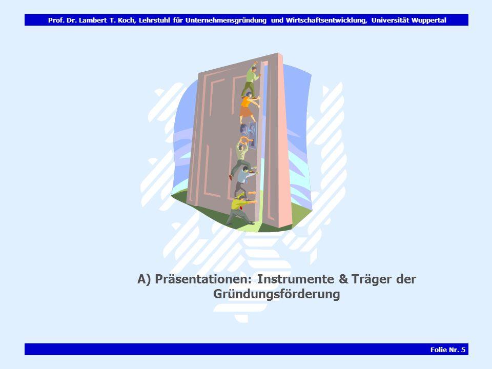 Prof. Dr. Lambert T. Koch, Lehrstuhl für Unternehmensgründung und Wirtschaftsentwicklung, Universität Wuppertal Folie Nr. 5 A) Präsentationen: Instrum