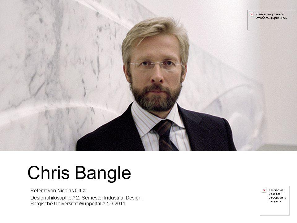 Chris Bangle Referat von Nicolás Ortiz Designphilosophie // 2. Semester Industrial Design Bergische Universität Wuppertal // 1.6.2011
