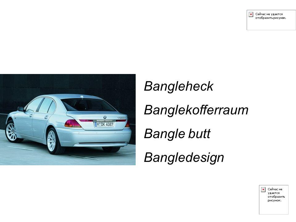 Bangleheck Banglekofferraum Bangle butt Bangledesign