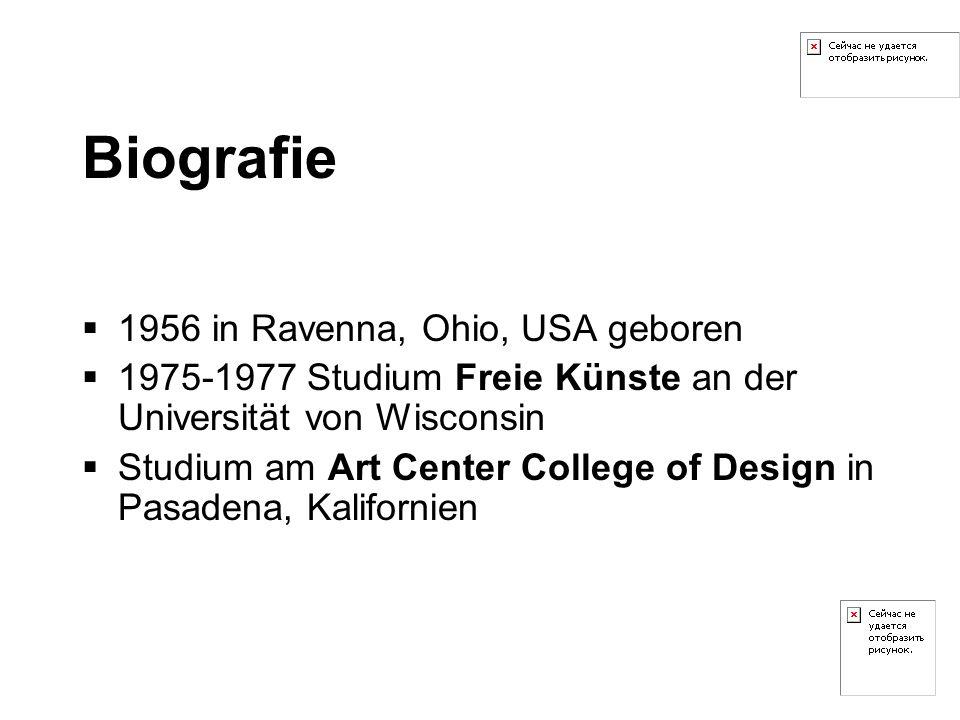 Biografie 1956 in Ravenna, Ohio, USA geboren 1975-1977 Studium Freie Künste an der Universität von Wisconsin Studium am Art Center College of Design i
