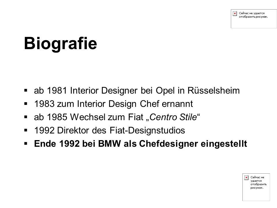 Biografie ab 1981 Interior Designer bei Opel in Rüsselsheim 1983 zum Interior Design Chef ernannt ab 1985 Wechsel zum Fiat Centro Stile 1992 Direktor