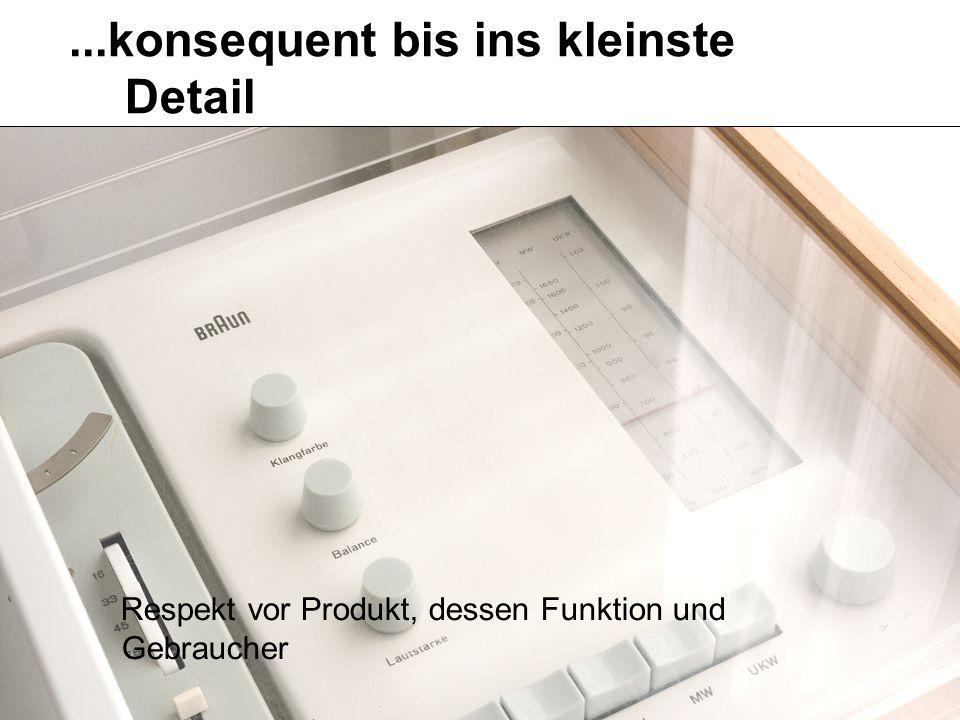 ...konsequent bis ins kleinste Detail Respekt vor Produkt, dessen Funktion und Gebraucher