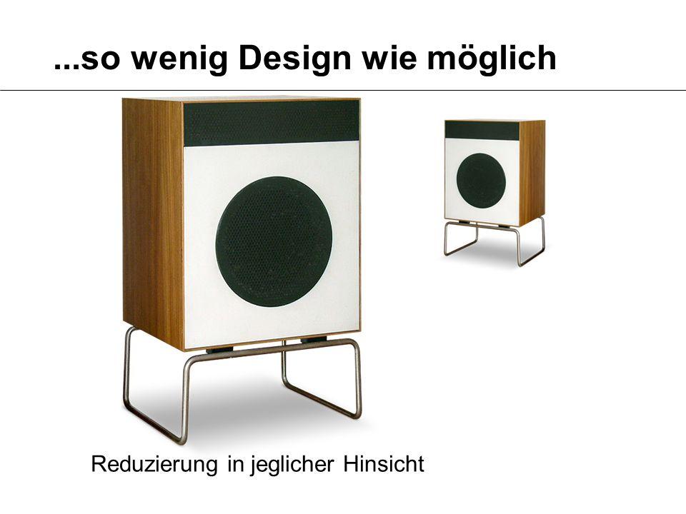 ...so wenig Design wie möglich Reduzierung in jeglicher Hinsicht