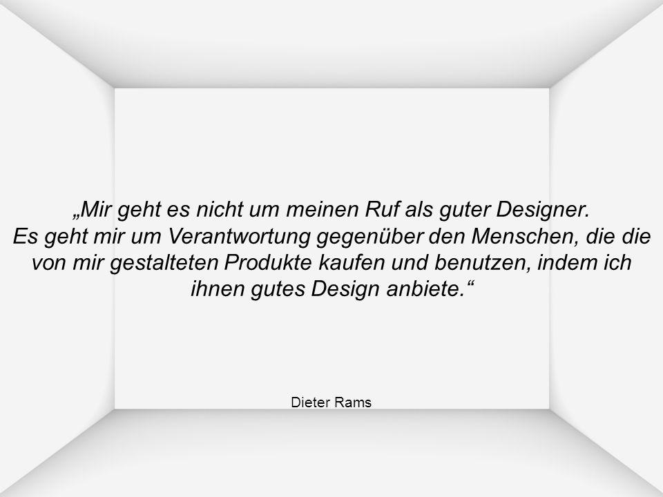 Mir geht es nicht um meinen Ruf als guter Designer. Es geht mir um Verantwortung gegenüber den Menschen, die die von mir gestalteten Produkte kaufen u