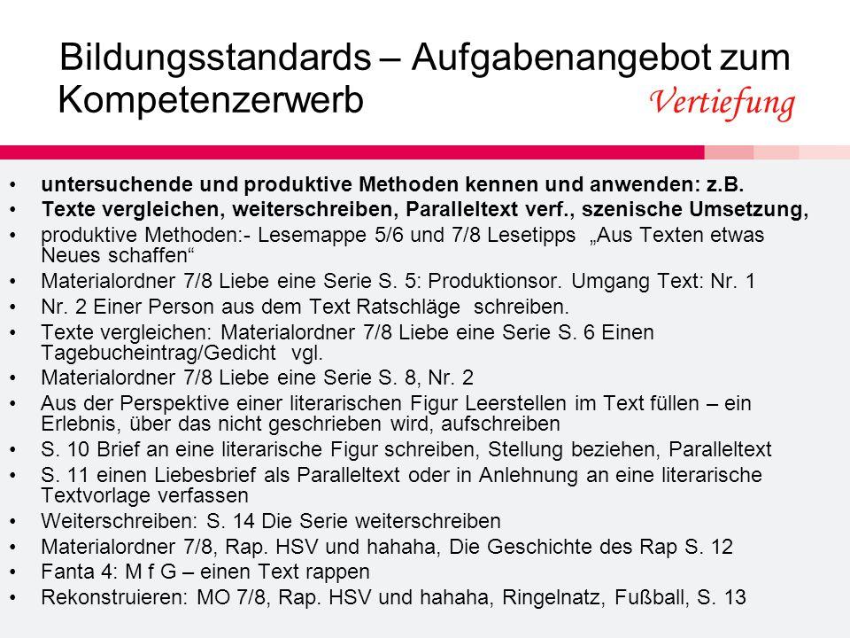 Bildungsstandards – Aufgabenangebot zum Kompetenzerwerb Vertiefung untersuchende und produktive Methoden kennen und anwenden: z.B. Texte vergleichen,