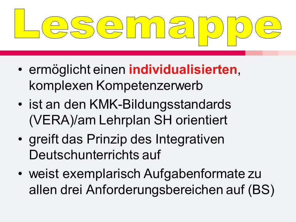 ermöglicht einen individualisierten, komplexen Kompetenzerwerb ist an den KMK-Bildungsstandards (VERA)/am Lehrplan SH orientiert greift das Prinzip des Integrativen Deutschunterrichts auf weist exemplarisch Aufgabenformate zu allen drei Anforderungsbereichen auf (BS)