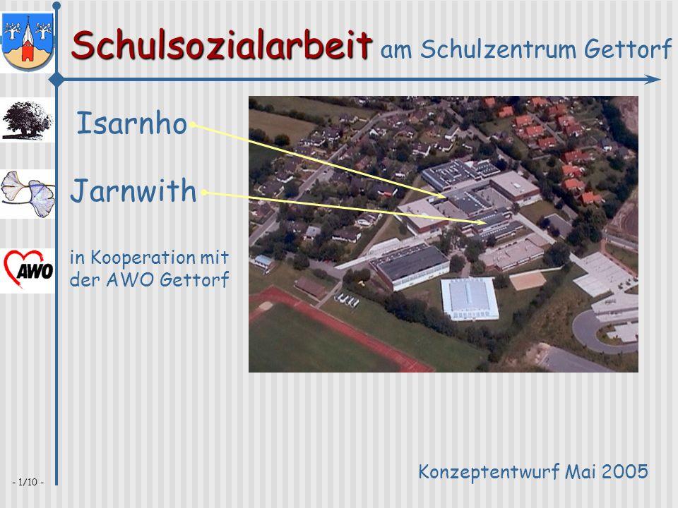 Schulsozialarbeit Schulsozialarbeit am Schulzentrum Gettorf - 1/10 - Isarnho Jarnwith Konzeptentwurf Mai 2005 in Kooperation mit der AWO Gettorf