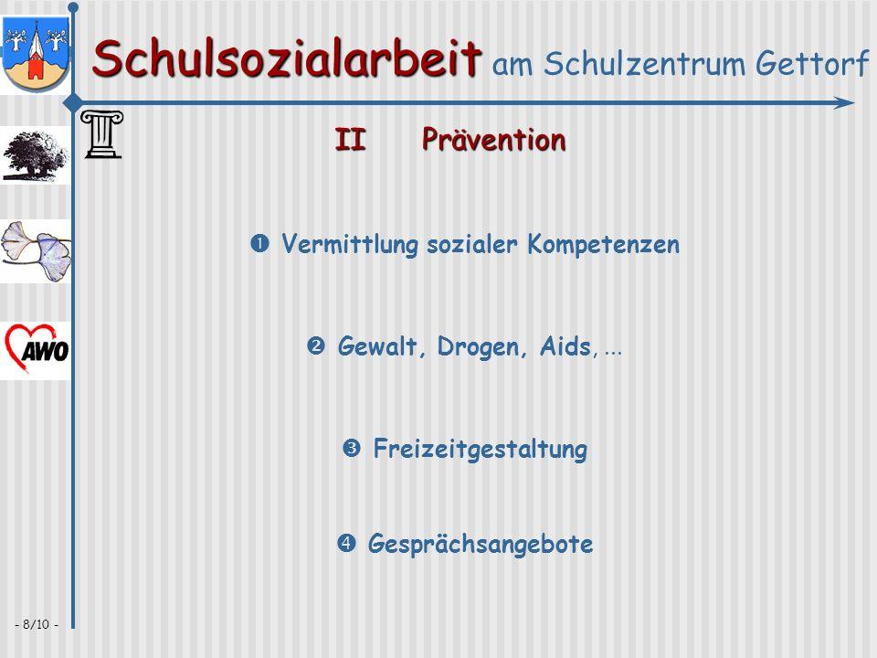 Schulsozialarbeit Schulsozialarbeit am Schulzentrum Gettorf - 9/10 - IIIElternarbeit Hierbei geht es sowohl um beratende, ^ beratende, betreuende ^ betreuende und (gegebenenfalls gleichzeitig auch) präventive Aspekte ^ präventive Aspekte.