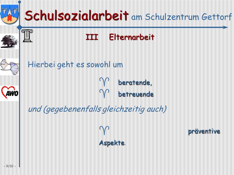 Schulsozialarbeit Schulsozialarbeit am Schulzentrum Gettorf - 9/10 - IIIElternarbeit Hierbei geht es sowohl um beratende, ^ beratende, betreuende ^ be