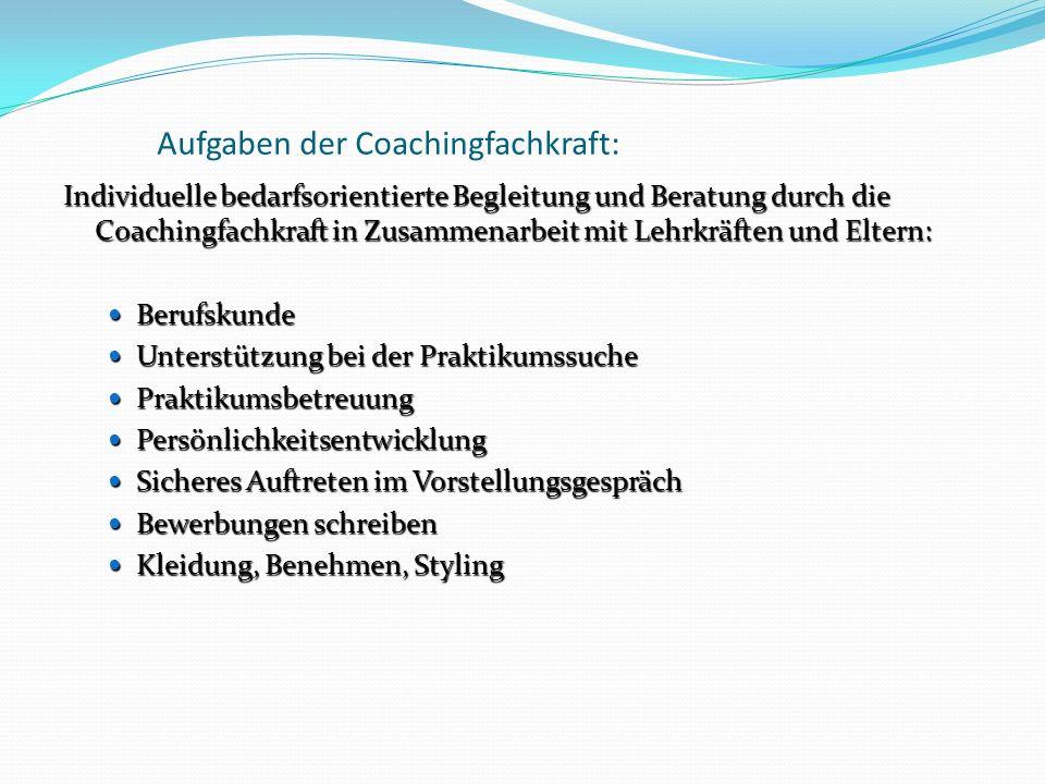 Aufgaben der Coachingfachkraft: Individuelle bedarfsorientierte Begleitung und Beratung durch die Coachingfachkraft in Zusammenarbeit mit Lehrkräften