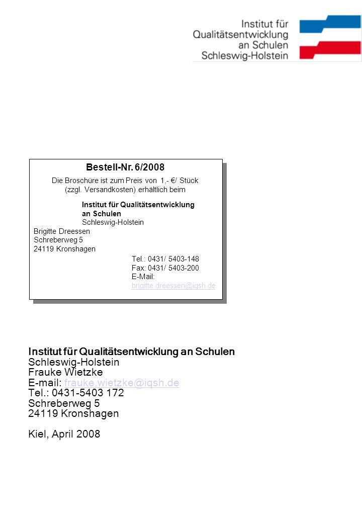 Institut für Qualitätsentwicklung an Schulen Schleswig-Holstein Frauke Wietzke E-mail: frauke.wietzke@iqsh.defrauke.wietzke@iqsh.de Tel.: 0431-5403 172 Schreberweg 5 24119 Kronshagen Kiel, April 2008 Bestell-Nr.