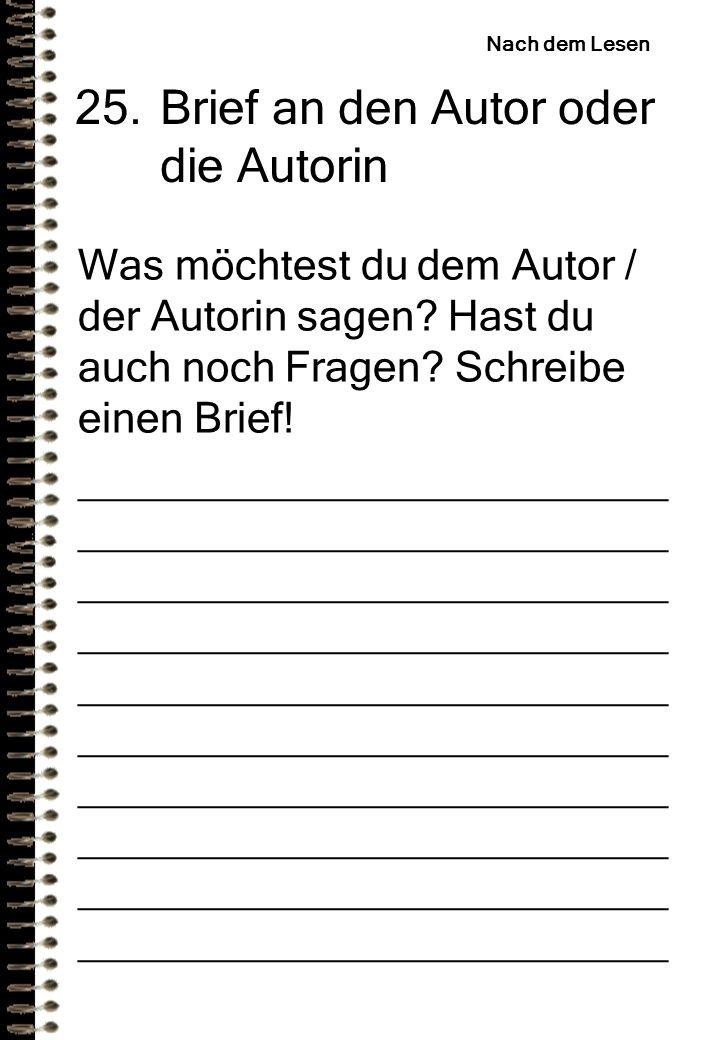 25.Brief an den Autor oder die Autorin Was möchtest du dem Autor / der Autorin sagen.