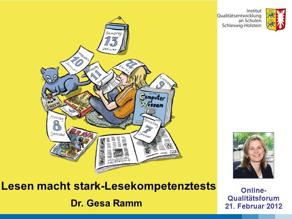 Lesen macht stark-Lesekompetenztests Dr. Gesa Ramm Online- Qualitätsforum 21. Februar 2012