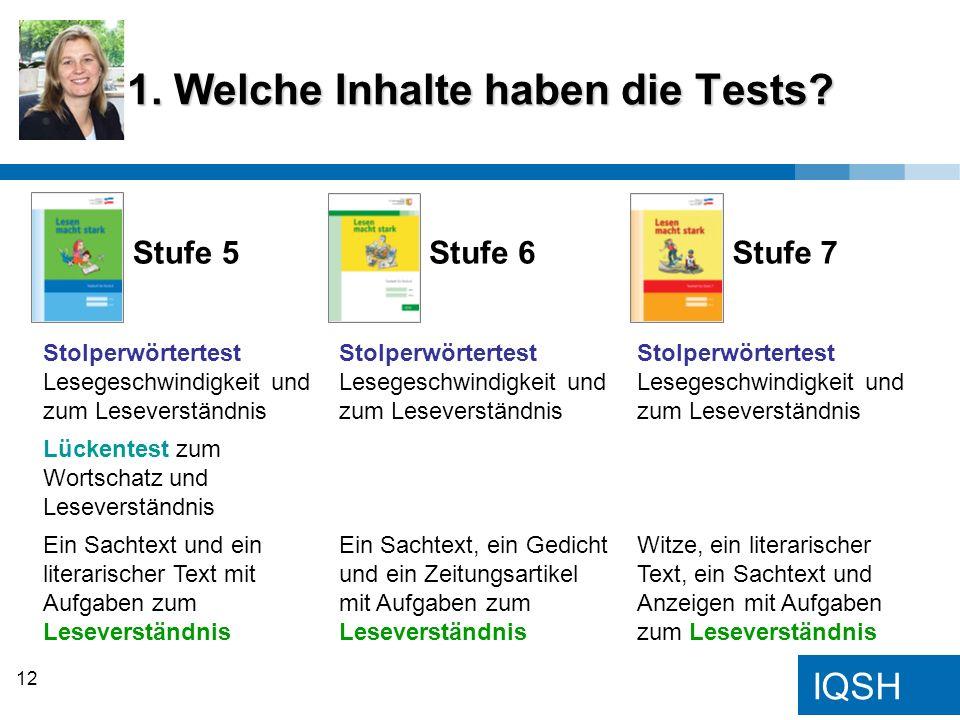 IQSH 1. Welche Inhalte haben die Tests? Stufe 5 Stufe 6 Stufe 7 Stolperwörtertest Lesegeschwindigkeit und zum Leseverständnis Lückentest zum Wortschat
