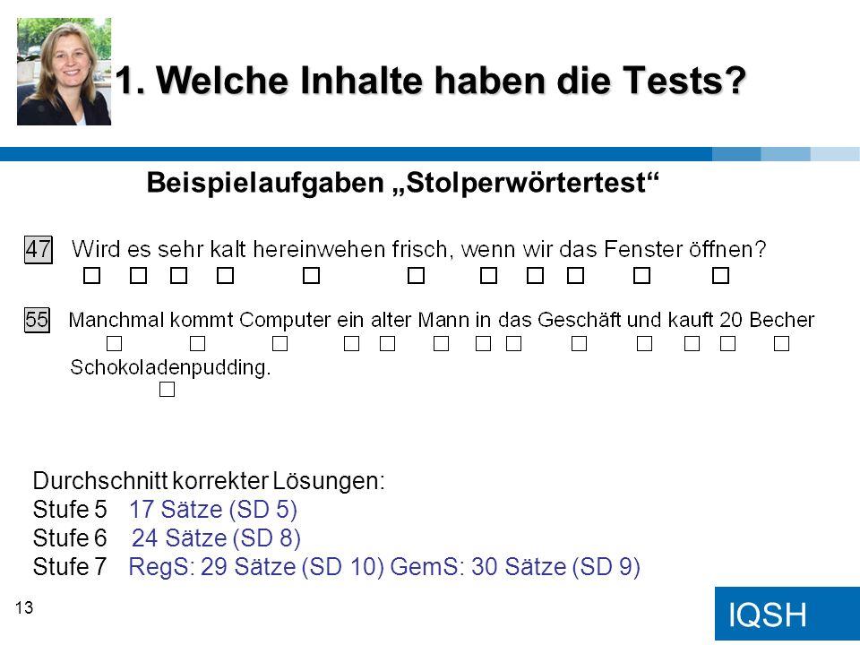 IQSH 1. Welche Inhalte haben die Tests? Beispielaufgaben Stolperwörtertest Durchschnitt korrekter Lösungen: Stufe 5 17 Sätze (SD 5) Stufe 6 24 Sätze (
