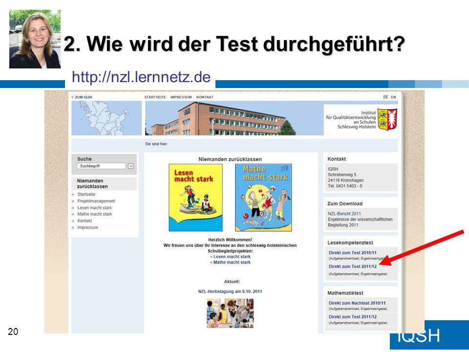 IQSH 2. Wie wird der Test durchgeführt? http://nzl.lernnetz.de 20