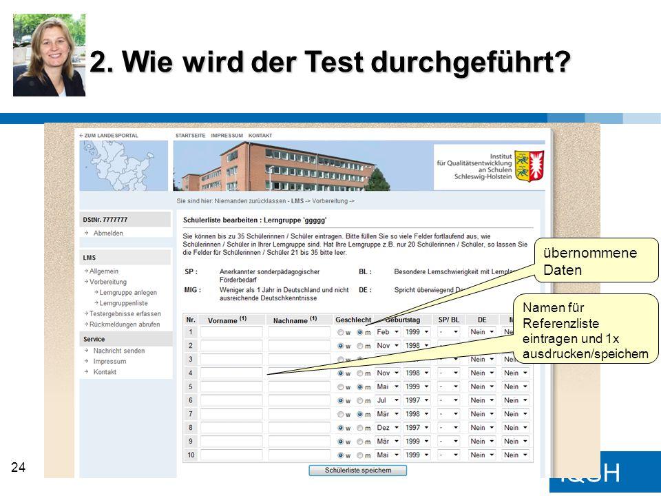 IQSH 2. Wie wird der Test durchgeführt? 24 übernommene Daten Namen für Referenzliste eintragen und 1x ausdrucken/speichern