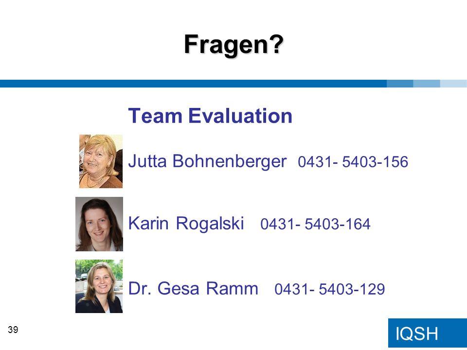 IQSH Team Evaluation Jutta Bohnenberger 0431- 5403-156 Karin Rogalski 0431- 5403-164 Dr. Gesa Ramm 0431- 5403-129 Fragen? 39