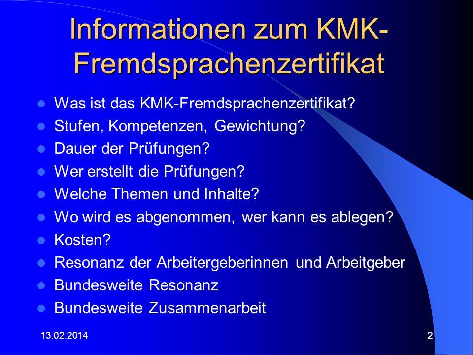 Informationen zum KMK- Fremdsprachenzertifikat Was ist das KMK-Fremdsprachenzertifikat? Stufen, Kompetenzen, Gewichtung? Dauer der Prüfungen? Wer erst