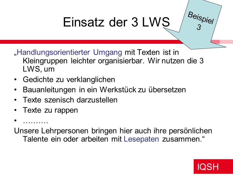 IQSH Einsatz der 3 LWS Handlungsorientierter Umgang mit Texten ist in Kleingruppen leichter organisierbar. Wir nutzen die 3 LWS, um Gedichte zu verkla