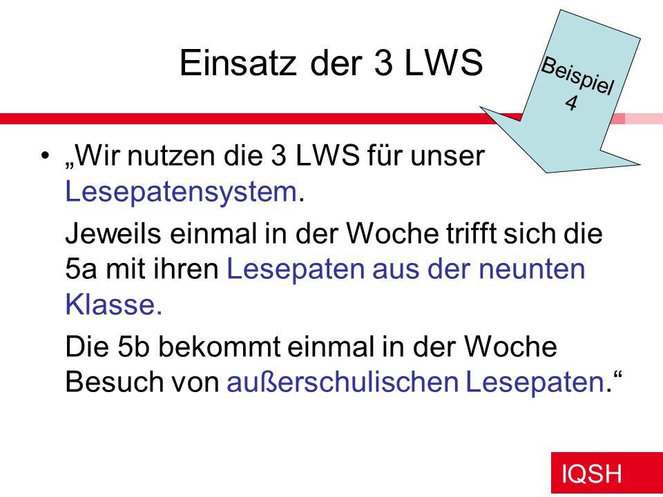 IQSH Einsatz der 3 LWS Wir nutzen die 3 LWS für unser Lesepatensystem. Jeweils einmal in der Woche trifft sich die 5a mit ihren Lesepaten aus der neun