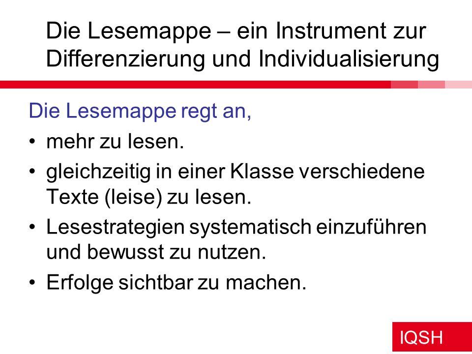 IQSH Die Lesemappe – ein Instrument zur Differenzierung und Individualisierung Die Lesemappe regt an, mehr zu lesen. gleichzeitig in einer Klasse vers