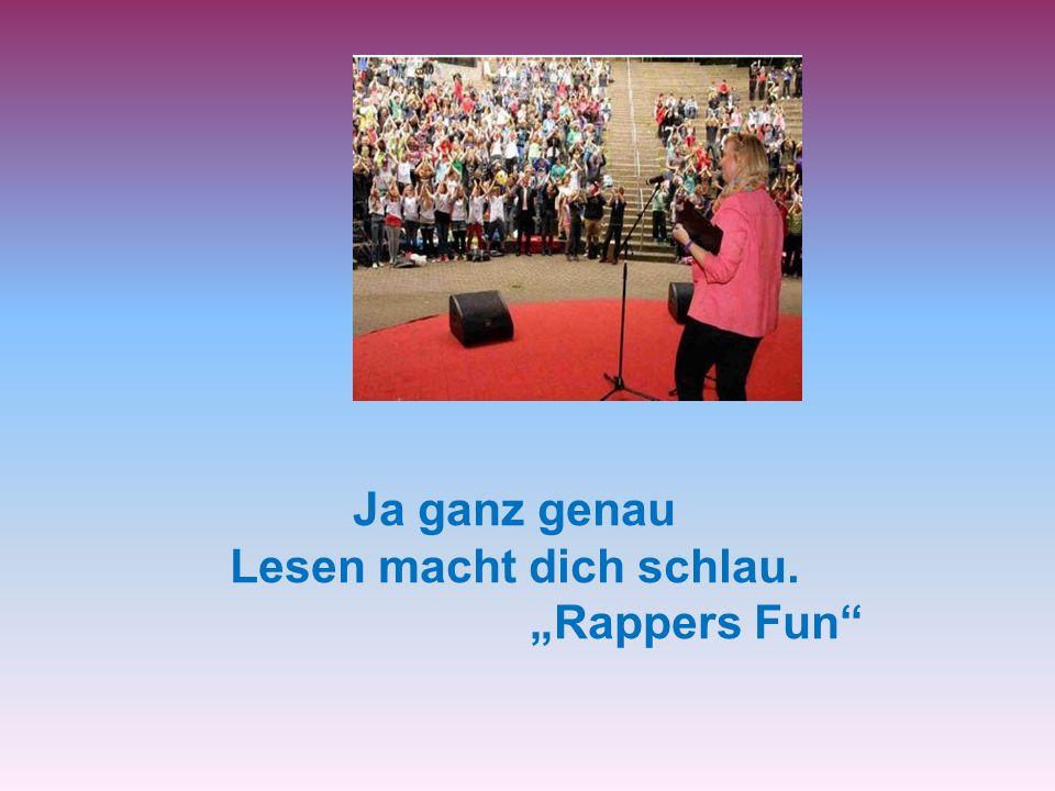 Ja ganz genau Lesen macht dich schlau. Rappers Fun
