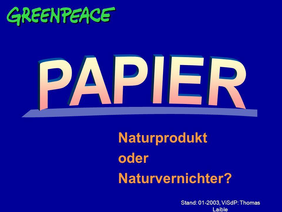 Stand: 01-2003, ViSdP: Thomas Laible Naturprodukt oder Naturvernichter?