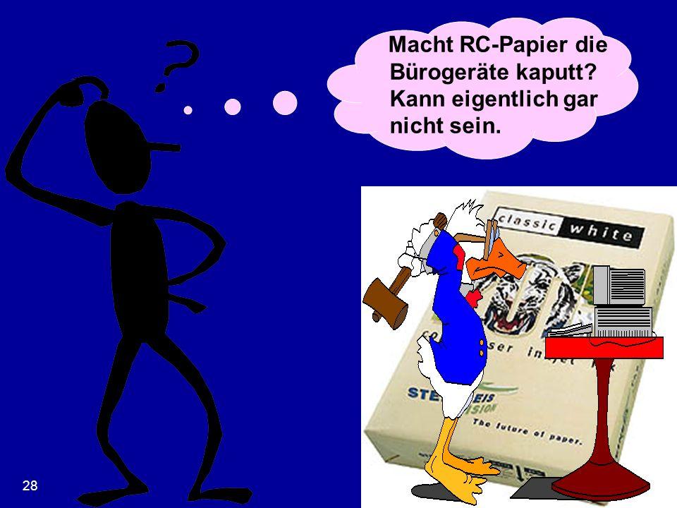 28 Macht RC-Papier die Bürogeräte kaputt? Kann eigentlich gar nicht sein.