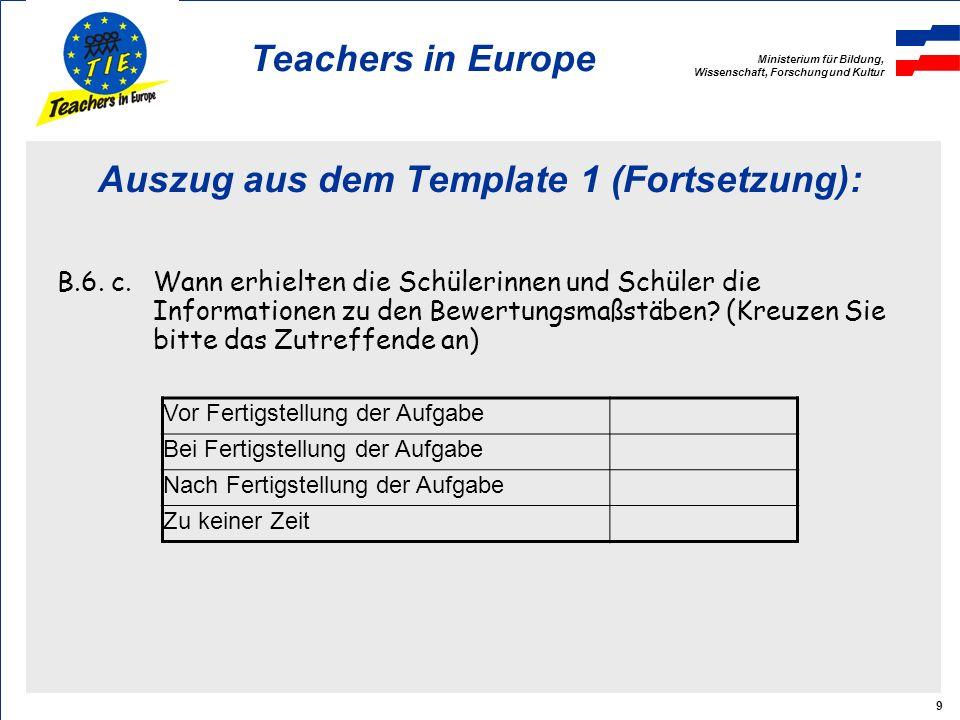 Ministerium für Bildung, Wissenschaft, Forschung und Kultur Teachers in Europe 9 Auszug aus dem Template 1 (Fortsetzung): B.6.