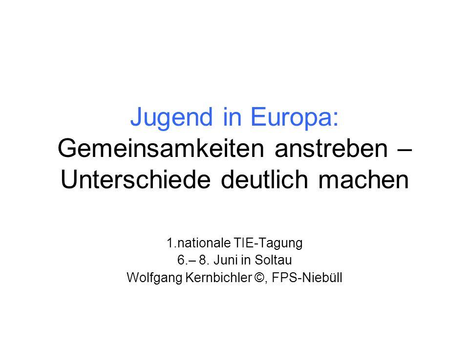 Jugend in Europa: Gemeinsamkeiten anstreben – Unterschiede deutlich machen 1.nationale TIE-Tagung 6.– 8. Juni in Soltau Wolfgang Kernbichler ©, FPS-Ni