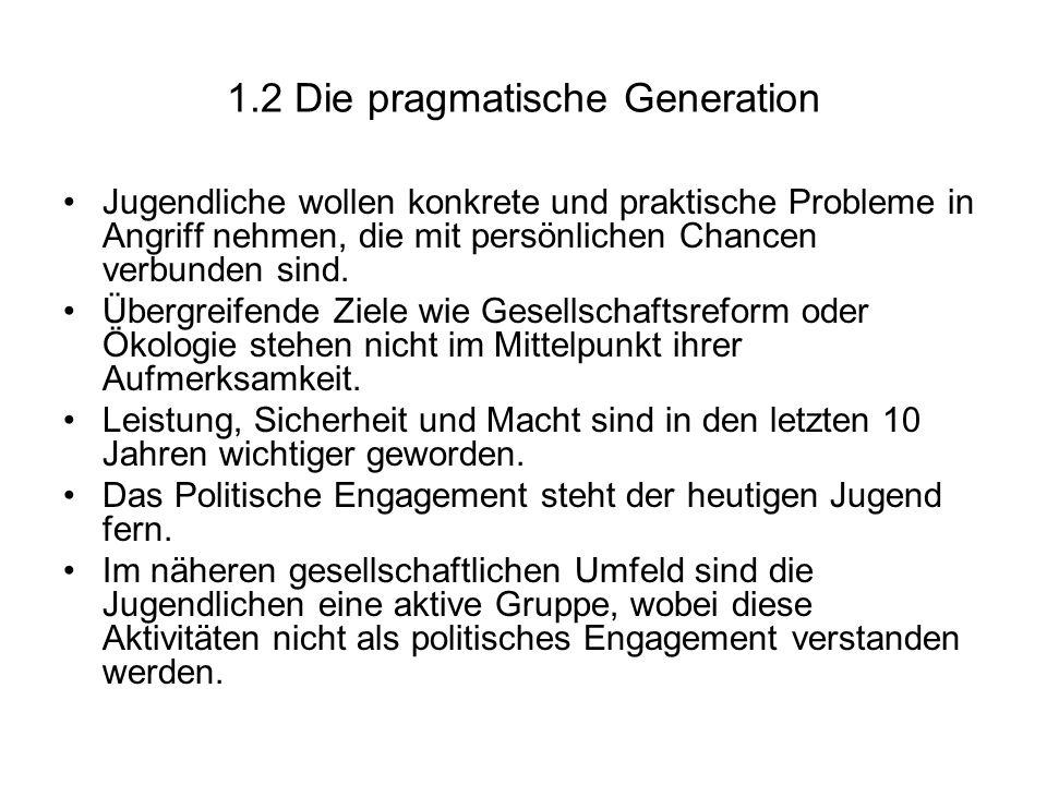 1.2 Die pragmatische Generation Jugendliche wollen konkrete und praktische Probleme in Angriff nehmen, die mit persönlichen Chancen verbunden sind. Üb