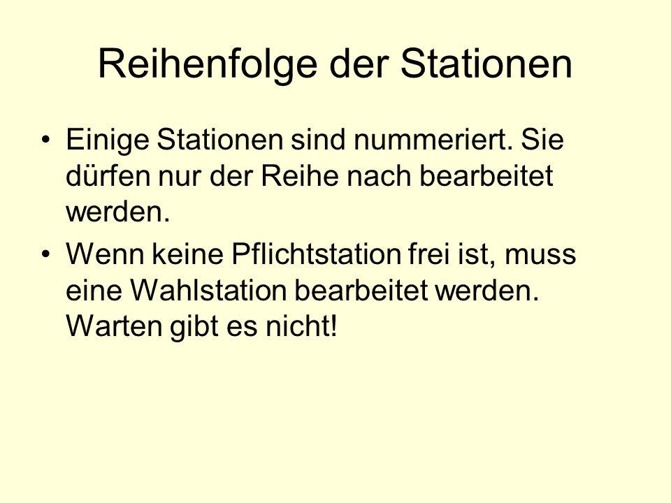 Reihenfolge der Stationen Einige Stationen sind nummeriert. Sie dürfen nur der Reihe nach bearbeitet werden. Wenn keine Pflichtstation frei ist, muss