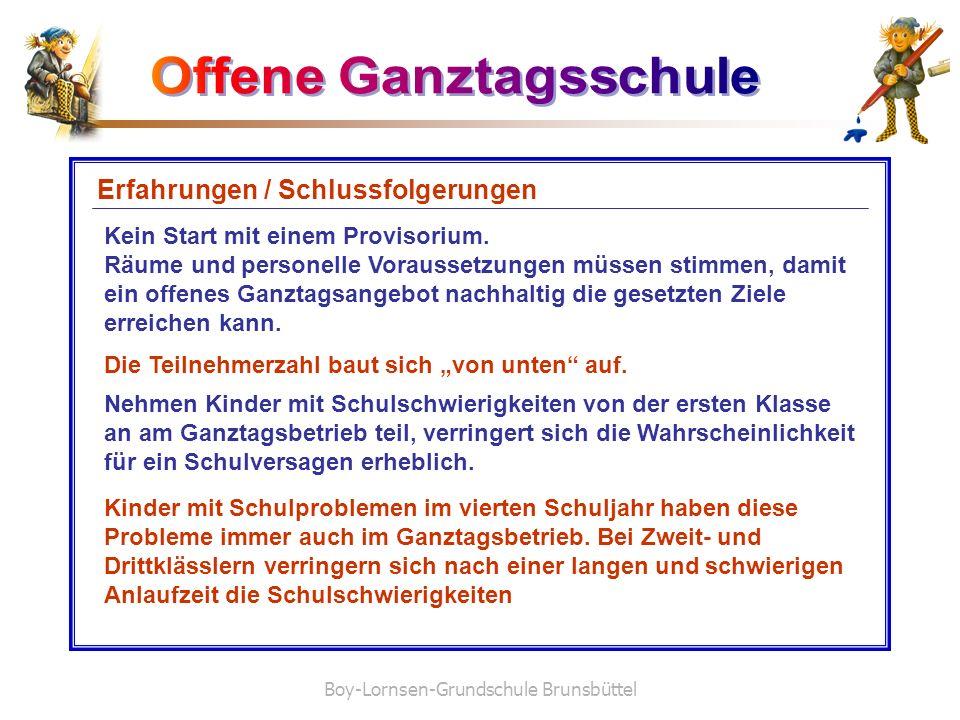 Boy-Lornsen-Grundschule Brunsbüttel Erfahrungen / Schlussfolgerungen Kein Start mit einem Provisorium. Räume und personelle Voraussetzungen müssen sti