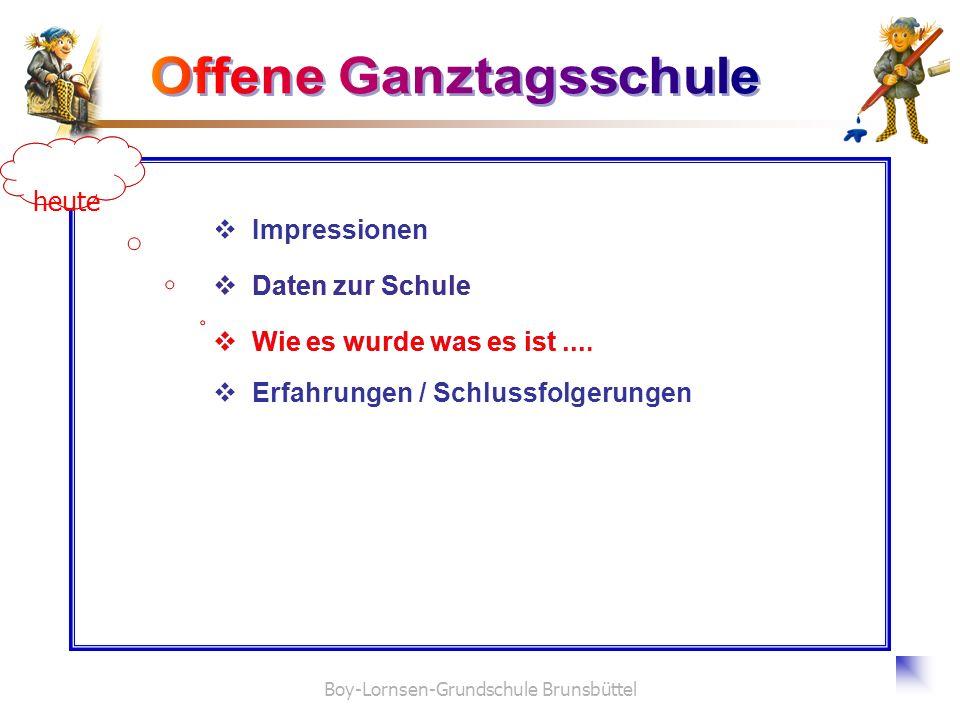 Boy-Lornsen-Grundschule Brunsbüttel Daten zur Schule Erfahrungen / Schlussfolgerungen Impressionen Wie es wurde was es ist... heute Wie es wurde was e