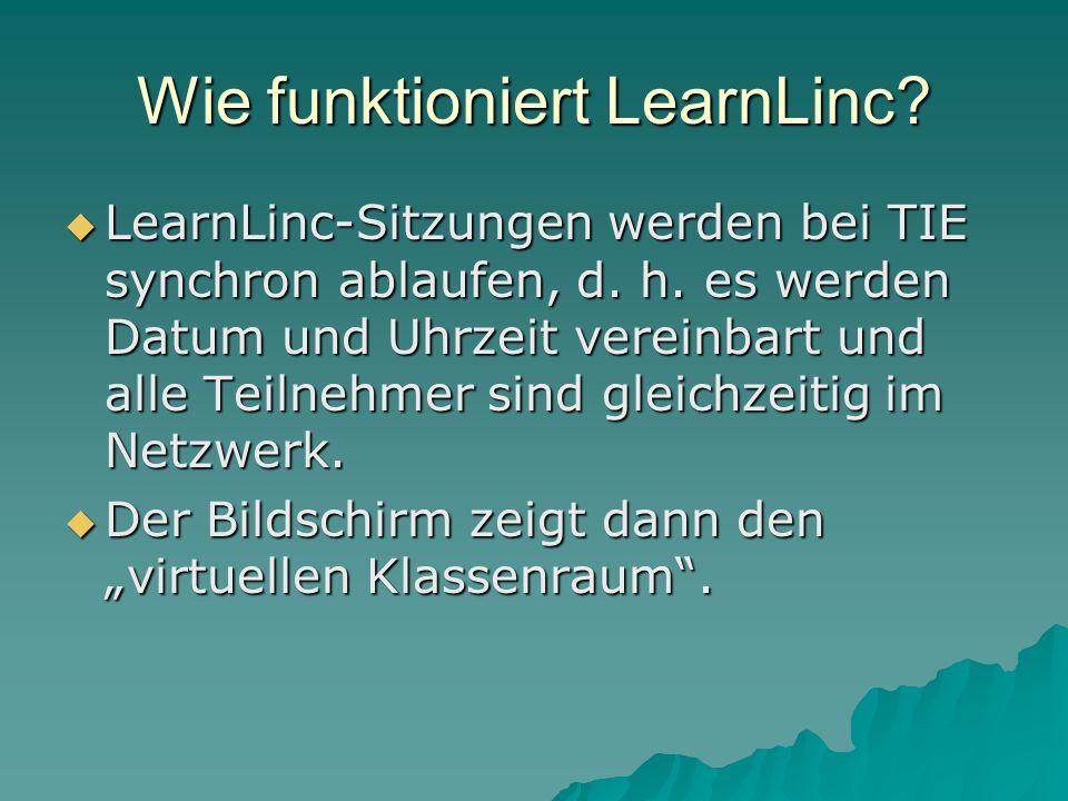Wie funktioniert LearnLinc. LearnLinc-Sitzungen werden bei TIE synchron ablaufen, d.