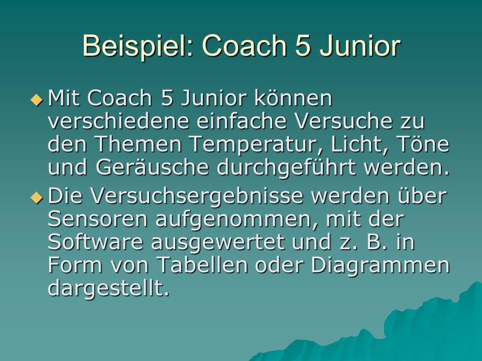 Beispiel: Coach 5 Junior Mit Coach 5 Junior können verschiedene einfache Versuche zu den Themen Temperatur, Licht, Töne und Geräusche durchgeführt werden.