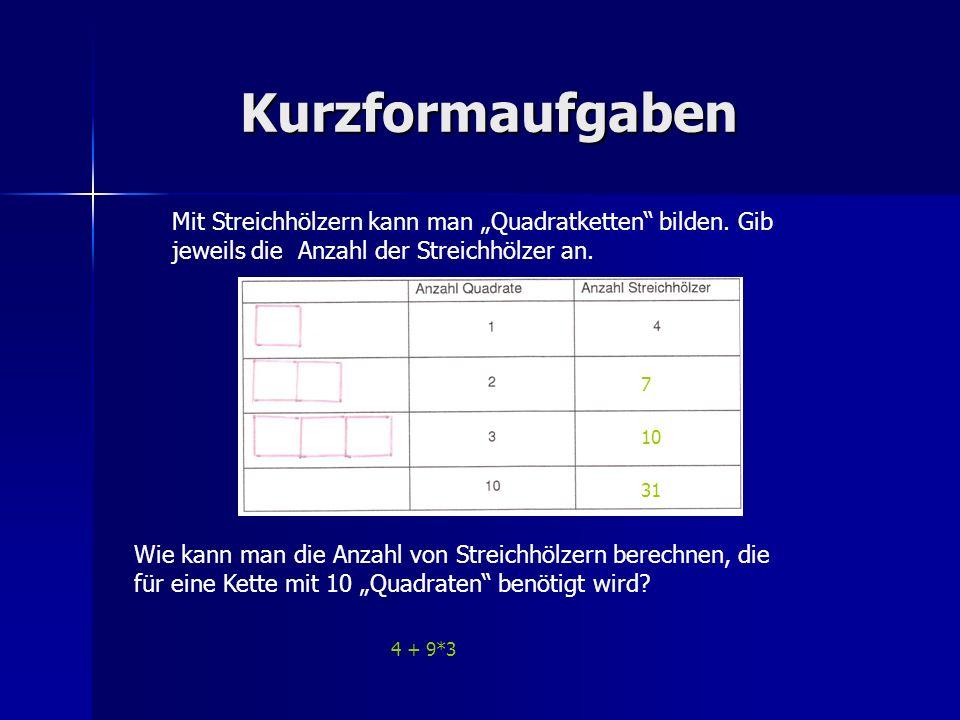 Kurzformaufgaben Mit Streichhölzern kann man Quadratketten bilden. Gib jeweils die Anzahl der Streichhölzer an. 7 10 Wie kann man die Anzahl von Strei