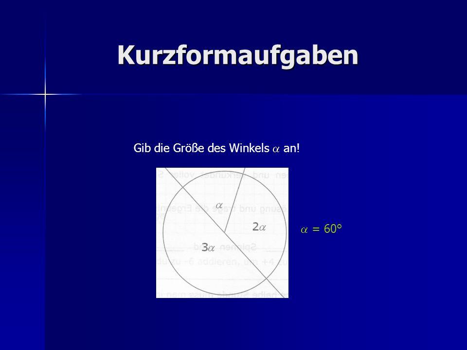 Kurzformaufgaben Gib die Größe des Winkels an! = 60°