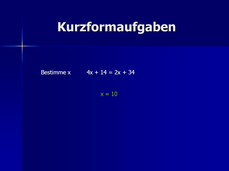 Kurzformaufgaben Bestimme x4x + 14 = 2x + 34 x = 10