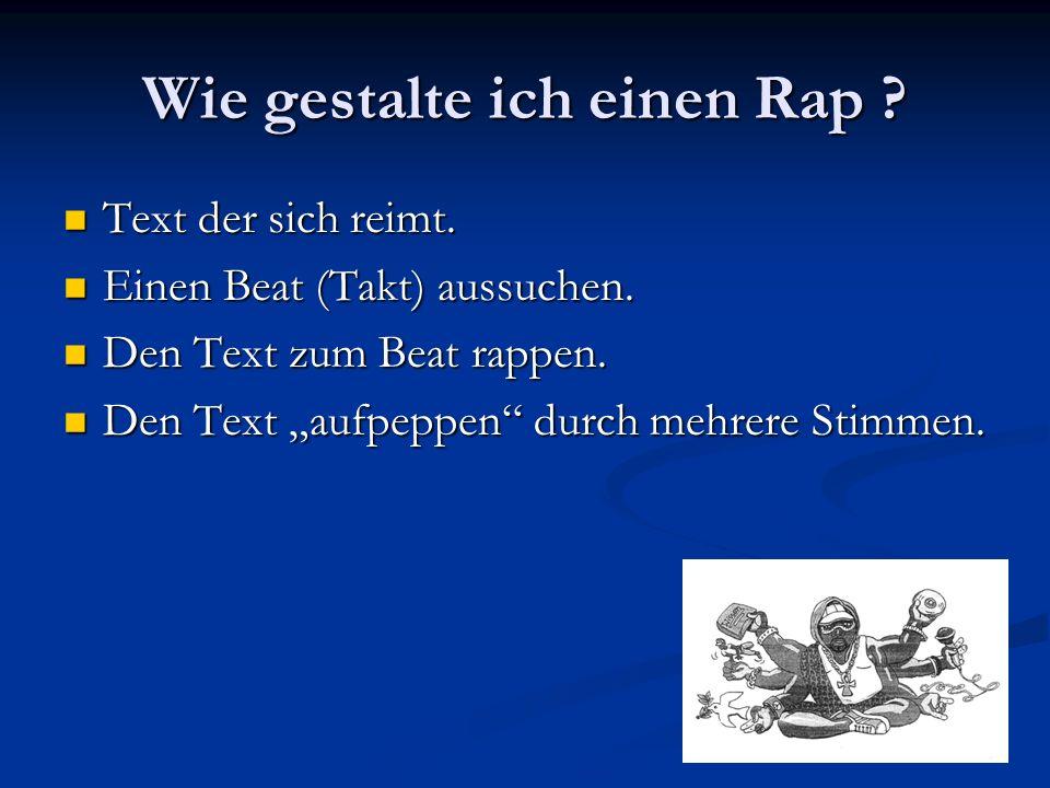Wie gestalte ich einen Rap ? Text der sich reimt. Text der sich reimt. Einen Beat (Takt) aussuchen. Einen Beat (Takt) aussuchen. Den Text zum Beat rap