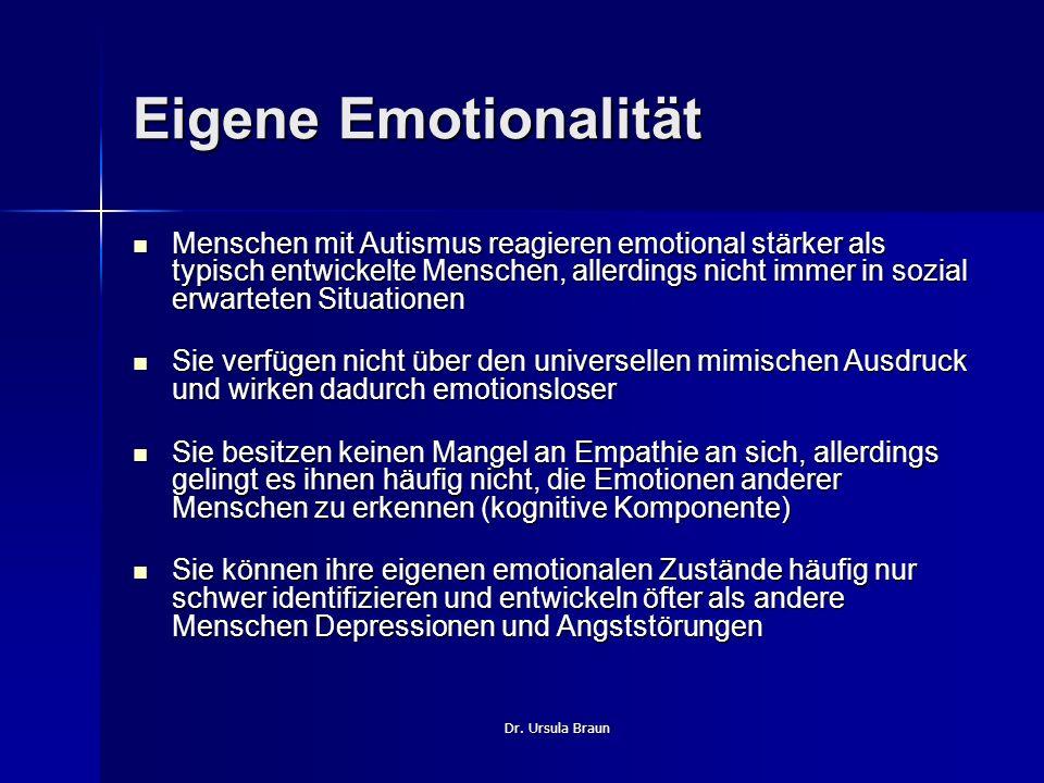 Dr. Ursula Braun Eigene Emotionalität Menschen mit Autismus reagieren emotional stärker als typisch entwickelte Menschen, allerdings nicht immer in so