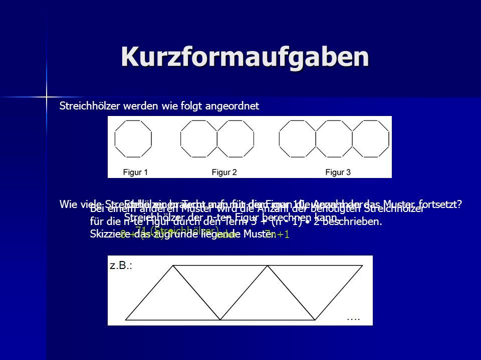 Kurzformaufgaben Streichhölzer werden wie folgt angeordnet Wie viele Streichhölzer braucht man für die Figur 10, wenn man das Muster fortsetzt? 71 (St