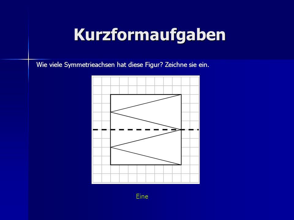 Kurzformaufgaben Wie viele Symmetrieachsen hat diese Figur? Zeichne sie ein. Eine