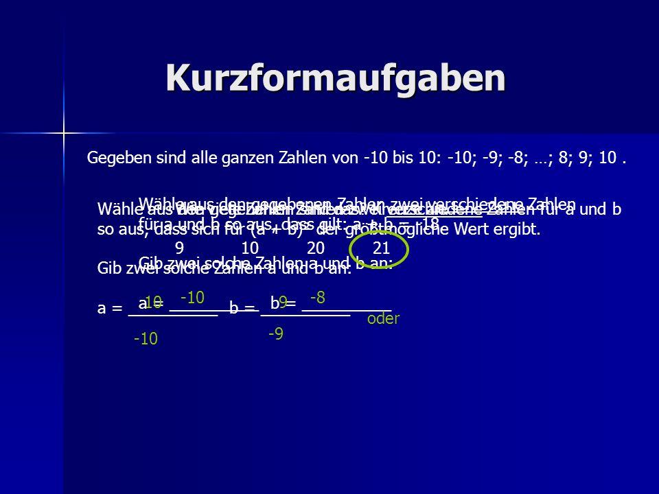 Kurzformaufgaben Gegeben sind alle ganzen Zahlen von -10 bis 10: -10; -9; -8; …; 8; 9; 10. Wie viele Zahlen sind das? Kreuze an. 9102021 Wähle aus den