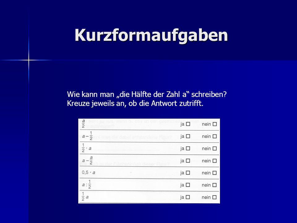 Kurzformaufgaben Wie kann man die Hälfte der Zahl a schreiben? Kreuze jeweils an, ob die Antwort zutrifft.