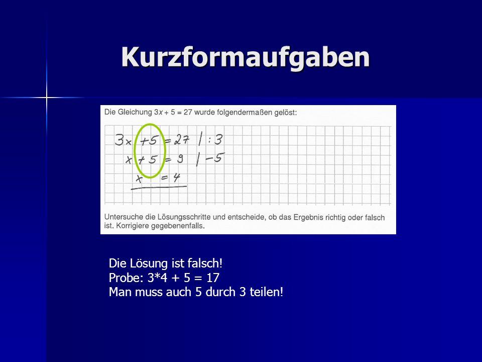 Kurzformaufgaben Die Lösung ist falsch! Probe: 3*4 + 5 = 17 Man muss auch 5 durch 3 teilen!