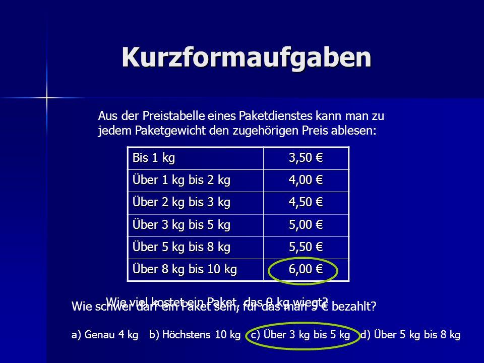Kurzformaufgaben Bis 1 kg 3,50 3,50 Über 1 kg bis 2 kg 4,00 4,00 Über 2 kg bis 3 kg 4,50 4,50 Über 3 kg bis 5 kg 5,00 5,00 Über 5 kg bis 8 kg 5,50 5,5
